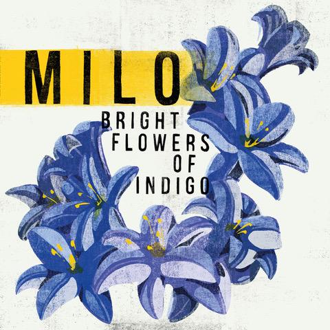 MILO – Bright Flowers Of Indigo